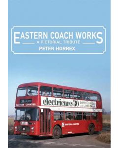 Eastern Coach Works- A Pictorial Tribute