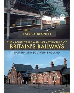 The Architecture & Infrastructure of Britain's Railways: Eas