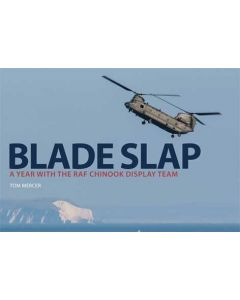 Blade Slap- A Year with the RAF Chinook Display Team