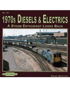 1970s Diesels & Electrics A Steam Enthusiast Looks Back