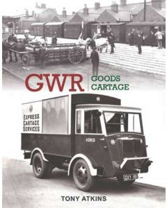 GWR Goods Cartage Volume 1- From Horses and Carts to Tractor