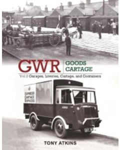 GWR Goods Cartage Volume 2- Garages, Liveries, Cartage & Con