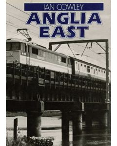 Anglia East - The Transformation of a Railway