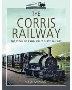 The Corris Railway- The Story of a Mid-Wales Slate Railway