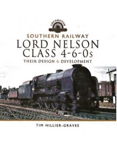 Southern Railway Lord Nelson Class 4-6-0s- Their Design & De
