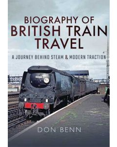 Biography of British Train Travel - A Journey Behind Steam &