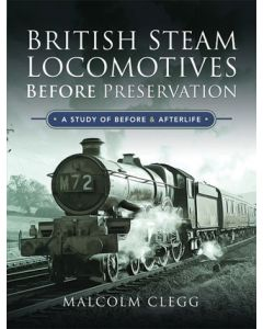 British Steam Locomotives Before Preservation- A Study of Be