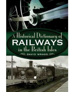 A Historical Dictionary of Railways in the British Isles