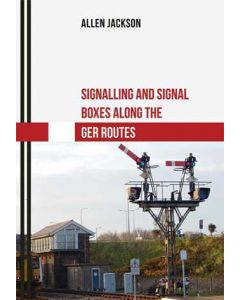 Signalling & Signal Boxes along the GER Routes