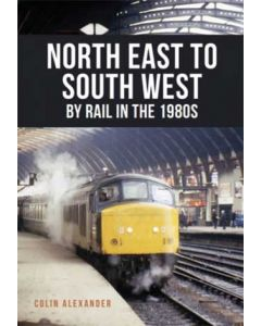 North East to South West- By Rail in the 1980s
