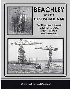 Beachley & the First World War: The Story of a Shipyard, a R
