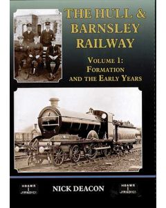 The Hull & Barnsley Railway Volume 1: Formation and the Earl