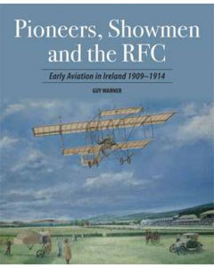 Pioneers, Showmen & the RFC - Early Aviation in Ireland 1909
