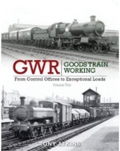 GWR Goods Train Working - Vol 2 From Control Offices to Exce