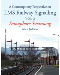 A Contemporary Perspective on LMS Railway Signalling Vol 2 S