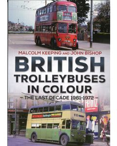 British Trolleybus in Colour - The Last Decade 1961-1972