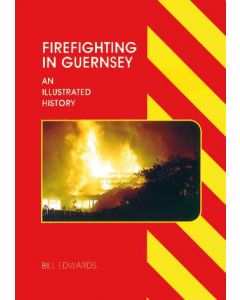 Firefighting in Guernsey - An Illustrated History