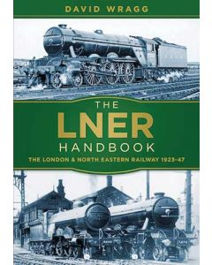 LNER Handbook - The London & North Eastern Railway 1923-1947