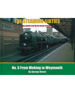 Steaming Through the Sixties 6 From Woking to Weymouth