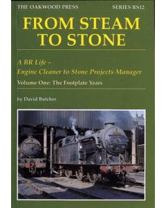 From Steam to Stone - A BR Life Vol 1 Footplate Years