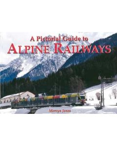 A Pictorial Guide to Alpine Railways