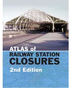 Atlas of Railway Station Closures 2nd Edition