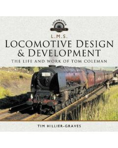 LMS Locomotive Design and Development- The Life and Work of