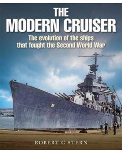 The Modern Cruiser- The Evolution of the Ships that Fought t
