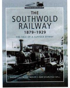 The Southwold Railway 1879-1929- The Tale of a Suffolk Byway