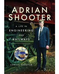 Adrian Shooter- A Life in Engineering and Railways
