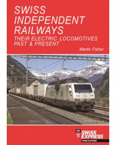 Swiss Independent Railways - Their Electric Locomotives Past