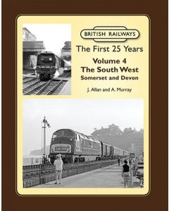 British Railways The First 25 Years Volume 4: The South West