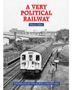 A Very Political Railway - The Rescue of the North London Li