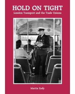 Hold on Tight - London Transport and the Unions