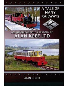 A Tale of Many Railways: An Autobiography of Alan Keef