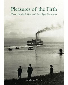 Pleasures of the Firth - Two Hundred Years of Clyde Steamers