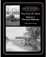 British Railways The First 25 Years Volume 1: The East Midla